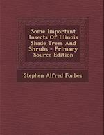 Some Important Insects of Illinois Shade Trees and Shrubs af Stephen Alfred Forbes