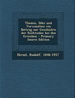 Themis, Dike Und Verwandtes; Ein Beitrag Zur Geschichte Der Rechtsidee Bei Den Griechen - Primary Source Edition af Rudolf Hirzel