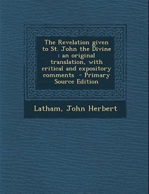 The Revelation Given to St. John the Divine af John Herbert Latham