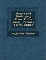 Grosse Und Niedergang ROMs, Erster Band. - Primary Source Edition af Guglielmo Ferrero