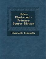 Helen Fleetwood - Primary Source Edition af Charlotte Elizabeth