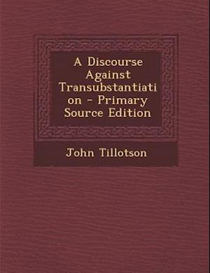 A Discourse Against Transubstantiation af John Tillotson