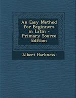 An Easy Method for Beginners in Latin af Albert Harkness