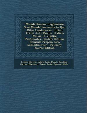 Missale Romano-Lugdunense Sive Missale Romanum in Quo Ritus Lugdunenses Ultimi Tridui Ante Pascha, Ordinis Missae Et Vigiliae Pentecostes... Iisdem Ri af Maratti, Vallet
