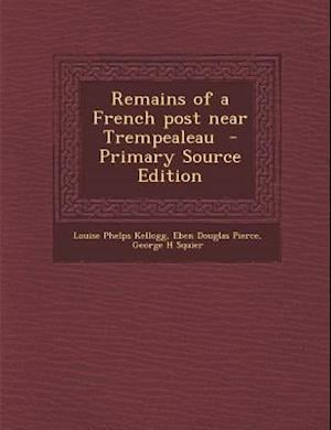 Remains of a French Post Near Trempealeau af George H. Squier, Eben Douglas Pierce, Louise Phelps Kellogg