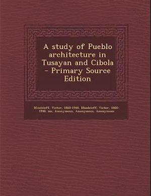 A Study of Pueblo Architecture in Tusayan and Cibola af Frederick Webb Hodge, Victor Mindeleff