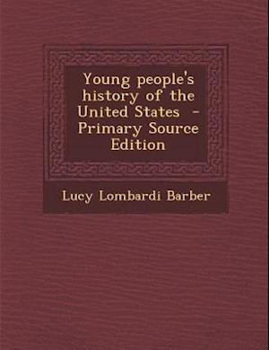 Young People's History of the United States - Primary Source Edition af Lucy Lombardi Barber
