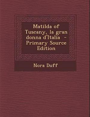 Matilda of Tuscany, La Gran Donna D'Italia af Nora Duff