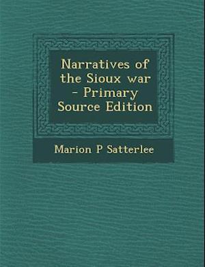 Narratives of the Sioux War af Marion P. Satterlee