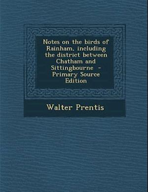 Notes on the Birds of Rainham, Including the District Between Chatham and Sittingbourne af Walter Prentis