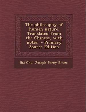 The Philosophy of Human Nature. Translated from the Chinese, with Notes af Joseph Percy Bruce, Hsi Chu