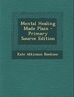 Mental Healing Made Plain af Kate Atkinson Boehme
