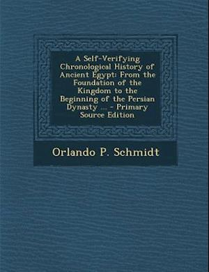 A Self-Verifying Chronological History of Ancient Egypt af Orlando P. Schmidt