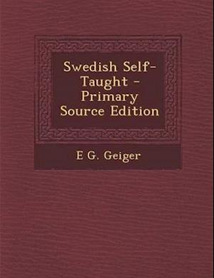 Swedish Self-Taught - Primary Source Edition af E. G. Geiger