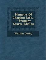 Memoirs of Chaplain Life... - Primary Source Edition af William Corby