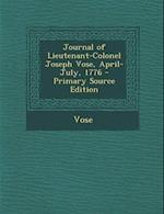 Journal of Lieutenant-Colonel Joseph Vose, April-July, 1776 - Primary Source Edition af Joseph Vose, Henry Winchester Cunningham