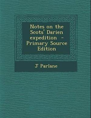 Notes on the Scots' Darien Expedition af J. Parlane