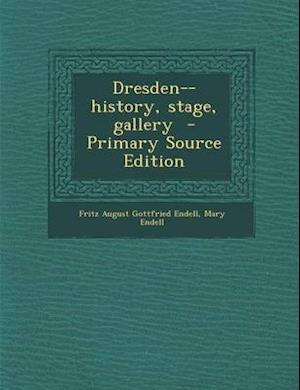 Dresden--History, Stage, Gallery af Fritz August Gottfried Endell, Mary Endell