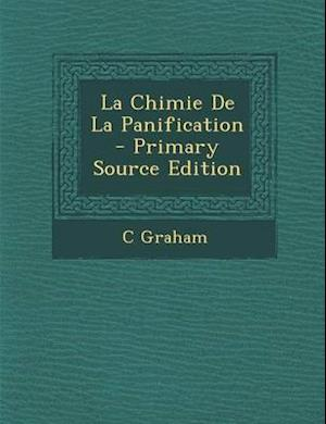 La Chimie de La Panification - Primary Source Edition af C. Graham