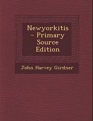 Newyorkitis - Primary Source Edition af John Harvey Girdner