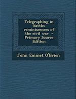 Telegraphing in Battle; Reminiscences of the Civil War - Primary Source Edition af John Emmet O'Brien