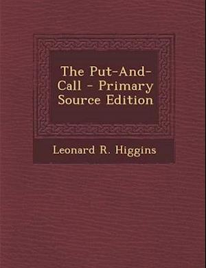 The Put-And-Call - Primary Source Edition af Leonard R. Higgins