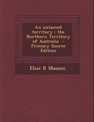 An Untamed Territory af Elsie R. Masson