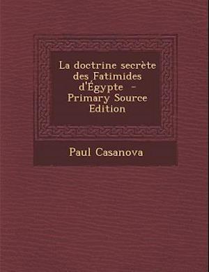 La Doctrine Secrete Des Fatimides D'Egypte af Paul Casanova