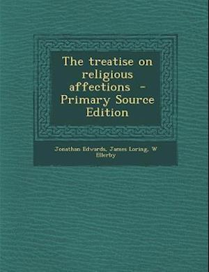 The Treatise on Religious Affections af W. Ellerby, Jonathan Edwards, James Loring