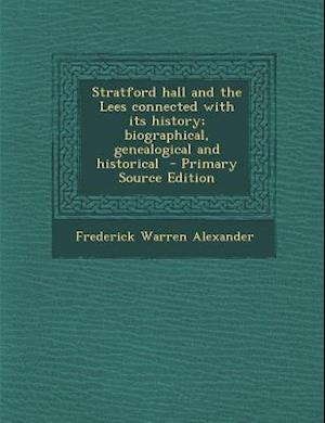 Stratford Hall and the Lees Connected with Its History; Biographical, Genealogical and Historical - Primary Source Edition af Frederick Warren Alexander