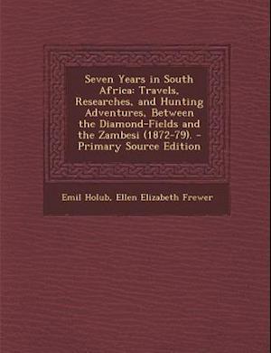 Seven Years in South Africa af Emil Holub, Ellen Elizabeth Frewer