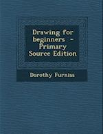 Drawing for Beginners - Primary Source Edition af Dorothy Furniss