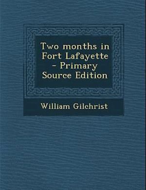 Two Months in Fort Lafayette af William Gilchrist