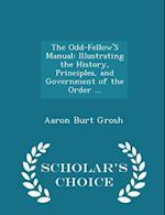The Odd-Fellow's Manual af Aaron Burt Grosh