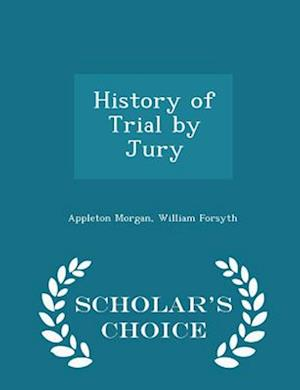 History of Trial by Jury - Scholar's Choice Edition af Appleton Morgan