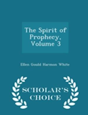 The Spirit of Prophecy, Volume 3 - Scholar's Choice Edition af Ellen Gould Harmon White