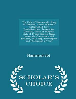 The Code of Hammurabi, King of Babylon, about 2250 B.C. af Hammurabi