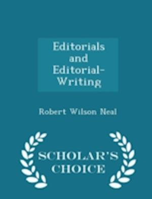 Editorials and Editorial-Writing - Scholar's Choice Edition af Robert Wilson Neal