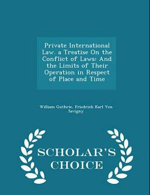 Private International Law. a Treatise on the Conflict of Laws af William Guthrie