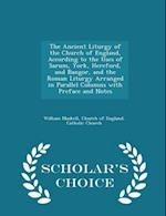 The Ancient Liturgy of the Church of England, According to the Uses of Sarum, York, Hereford, and Bangor, and the Roman Liturgy Arranged in Parallel Columns with Preface and Notes - Scholar's Choice Edition af William Maskell