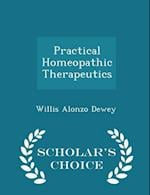 Practical Homeopathic Therapeutics - Scholar's Choice Edition af Willis Alonzo Dewey