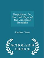 Despotism, Or, the Last Days of the American Republic - Scholar's Choice Edition af Reuben Vose