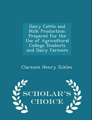 Dairy Cattle and Milk Production af Clarence Henry Eckles