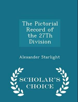 The Pictorial Record of the 27th Division - Scholar's Choice Edition af Alexander Starlight