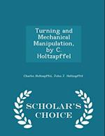 Turning and Mechanical Manipulation, by C. Holtzapffel - Scholar's Choice Edition af Charles Holtzapffel
