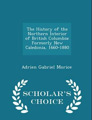 The History of the Northern Interior of British Columbia af Adrien Gabriel Morice