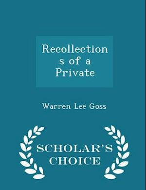 Recollections of a Private - Scholar's Choice Edition af Warren Lee Goss