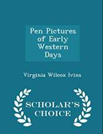 Pen Pictures of Early Western Days - Scholar's Choice Edition af Virginia Wilcox Ivins