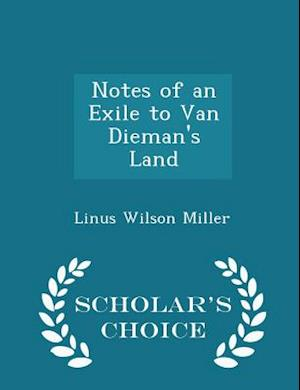Notes of an Exile to Van Dieman's Land - Scholar's Choice Edition af Linus Wilson Miller