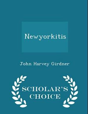 Newyorkitis - Scholar's Choice Edition af John Harvey Girdner